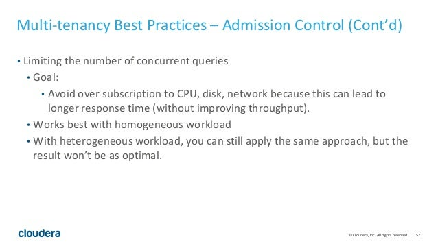 52© Cloudera, Inc. All rights reserved. Multi-tenancy Best Practices – Admission Control (Cont'd) • Limiting the number of...