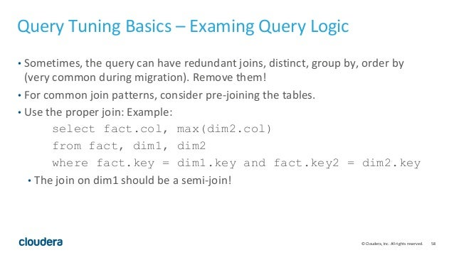 58© Cloudera, Inc. All rights reserved. Query Tuning Basics – Examing Query Logic • Sometimes, the query can have redundan...