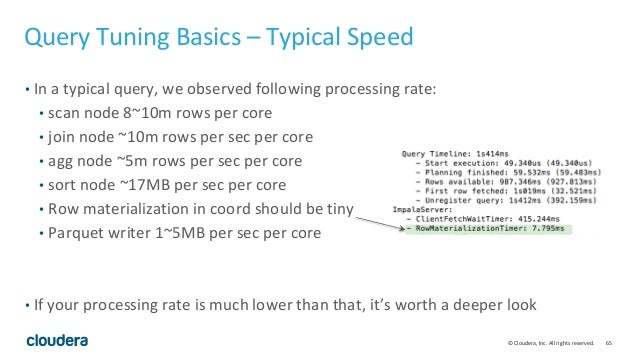 65© Cloudera, Inc. All rights reserved. Query Tuning Basics – Typical Speed • In a typical query, we observed following pr...