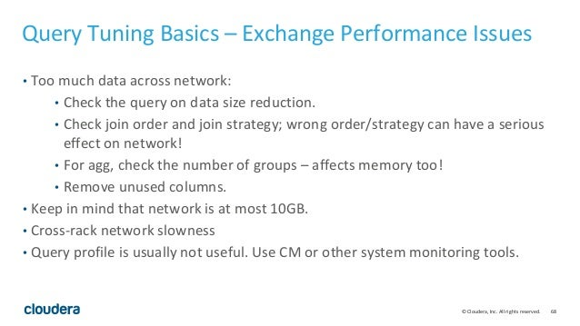 68© Cloudera, Inc. All rights reserved. Query Tuning Basics – Exchange Performance Issues • Too much data across network: ...