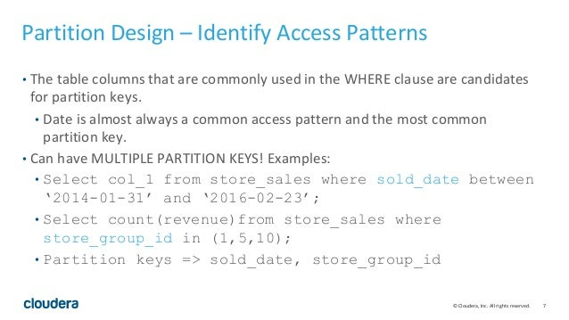 7© Cloudera, Inc. All rights reserved. Partition Design – Identify Access Patterns • The table columns that are commonly u...