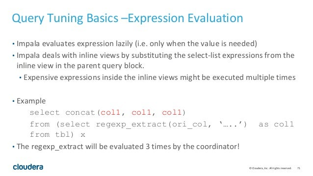 71© Cloudera, Inc. All rights reserved. Query Tuning Basics –Expression Evaluation • Impala evaluates expression lazily (i...