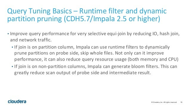 76© Cloudera, Inc. All rights reserved. Query Tuning Basics – Runtime filter and dynamic partition pruning (CDH5.7/Impala ...