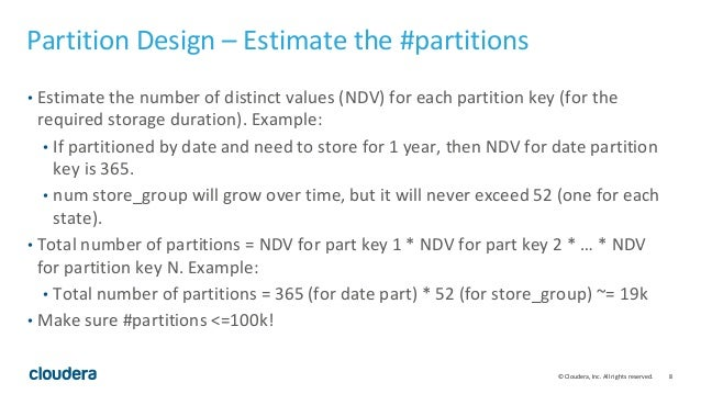 8© Cloudera, Inc. All rights reserved. Partition Design – Estimate the #partitions • Estimate the number of distinct value...