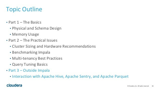 83© Cloudera, Inc. All rights reserved. Topic Outline • Part 1 – The Basics • Physical and Schema Design • Memory Usage • ...