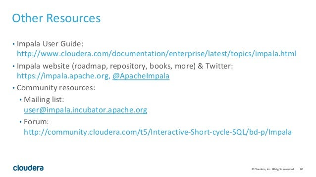 86© Cloudera, Inc. All rights reserved. Other Resources • Impala User Guide: http://www.cloudera.com/documentation/enterpr...