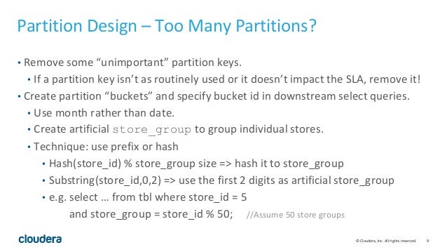 """9© Cloudera, Inc. All rights reserved. Partition Design – Too Many Partitions? • Remove some """"unimportant"""" partition keys...."""