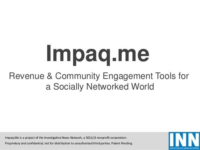 Proprietary and confidential, not for distribution to unauthorized third parties. Patent Pending. Impaq.Me is a project of...