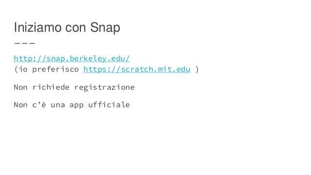 Potenzialità Snap (cloud e eseguibili) Scratch (social, embed, riusabilità) MIT App Inventor 2 (android) estensioni