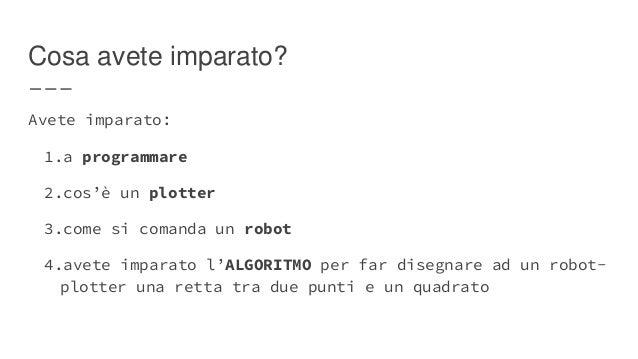 Il problema è sempre stato il COME Come trasferire queste informazioni ad un plotter, ad un robot. La programmazione è sem...
