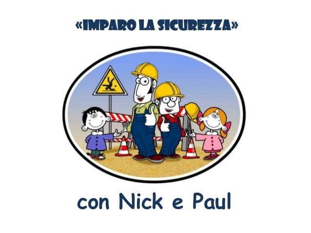 «IMPARO LA SICUREZZA» con Nick e Paul