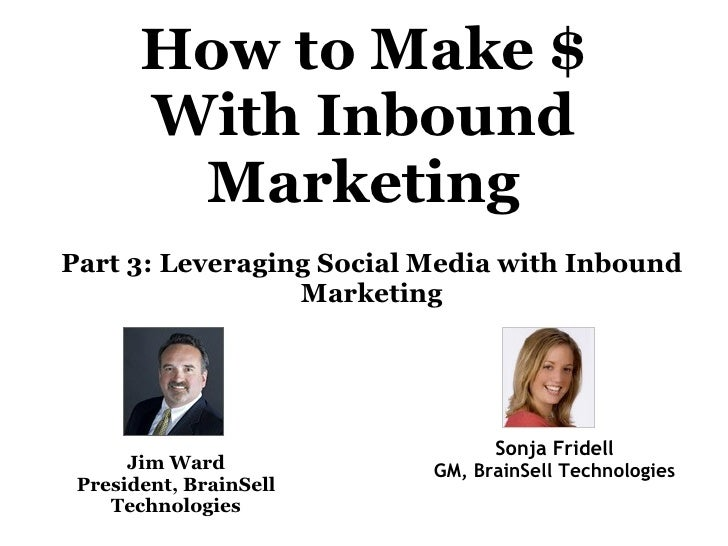 How to Make $       With Inbound        MarketingPart 3: Leveraging Social Media with Inbound                 Marketing   ...