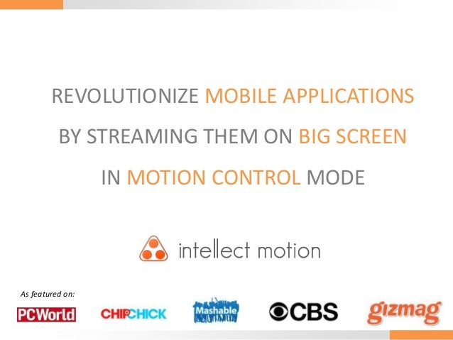 REVOLUTIONIZE MOBILE APPLICATIONSBY STREAMING THEM ON BIG SCREENIN MOTION CONTROL MODEAs featured on: