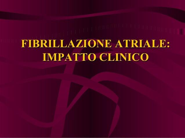 FIBRILLAZIONE ATRIALE: IMPATTO CLINICO