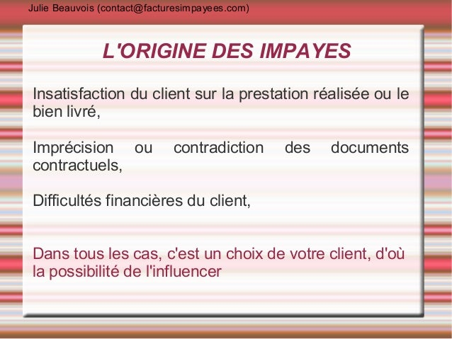 Julie Beauvois (contact@facturesimpayees.com)               LORIGINE DES IMPAYESInsatisfaction du client sur la prestation...