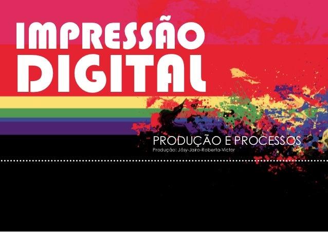 IMPRESSÃODIGITAL      PRODUÇÃO E PROCESSOS      Produção: Jôsy-Jairo-Roberta-Victor