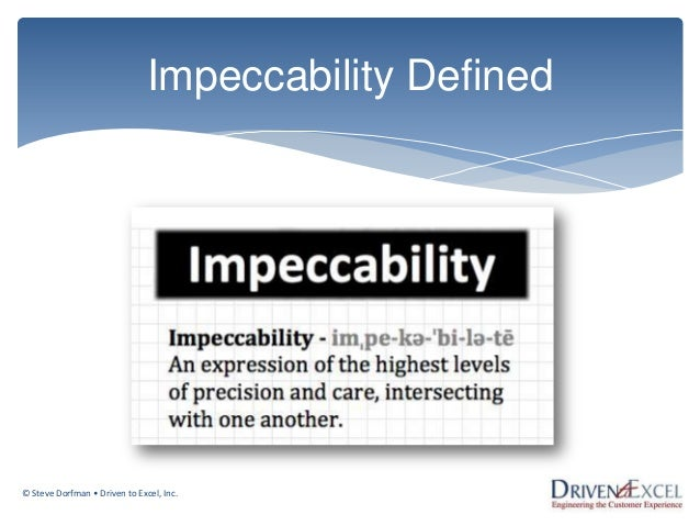 Impeccability Defined  © Steve Dorfman • Driven to Excel, Inc.