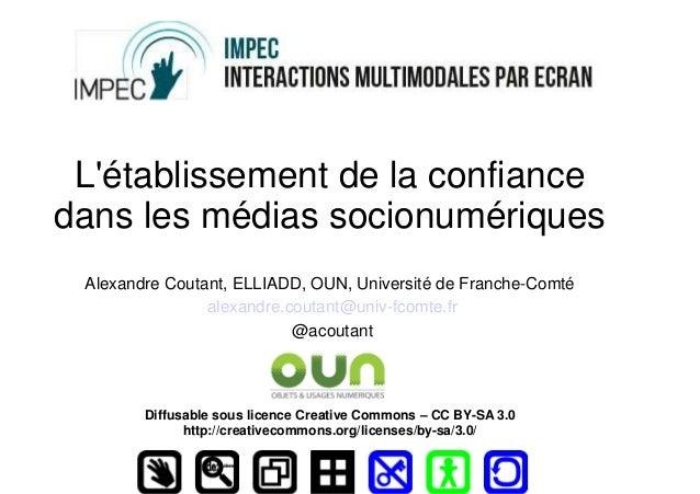 L'établissement de la confiance dans les médias socionumériques Alexandre Coutant, ELLIADD, OUN, Université de Franche-Com...