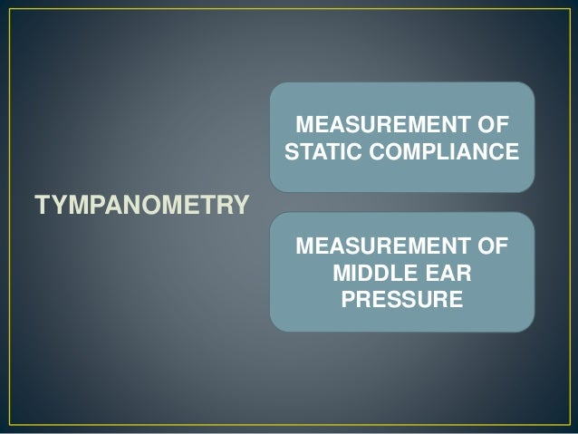 TYMPANOMETRY MEASUREMENT OF STATIC COMPLIANCE MEASUREMENT OF MIDDLE EAR PRESSURE