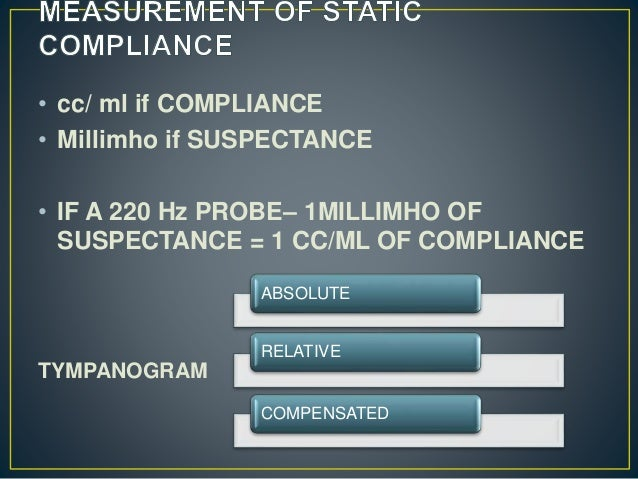 • cc/ ml if COMPLIANCE • Millimho if SUSPECTANCE • IF A 220 Hz PROBE– 1MILLIMHO OF SUSPECTANCE = 1 CC/ML OF COMPLIANCE TYM...