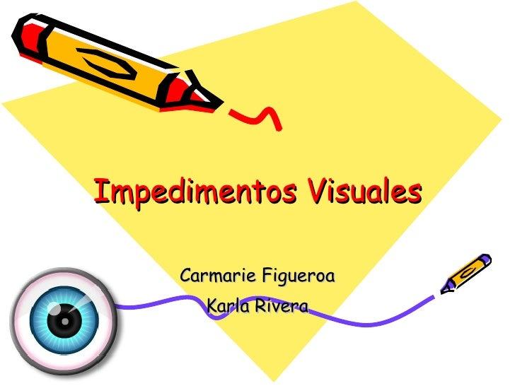 Impedimentos Visuales Carmarie Figueroa Karla Rivera