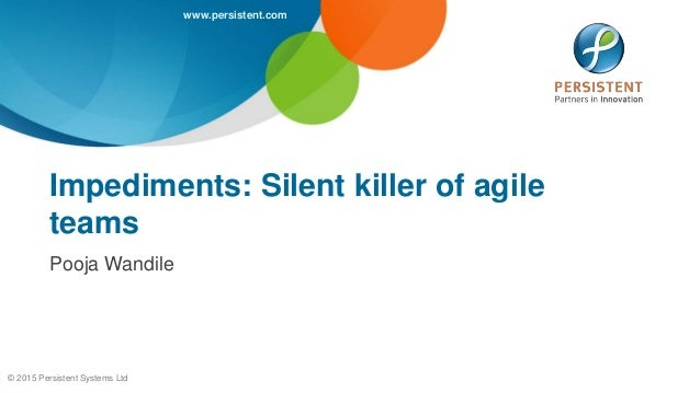 www.persistent.com © 2015 Persistent Systems Ltd Impediments: Silent killer of agile teams Pooja Wandile