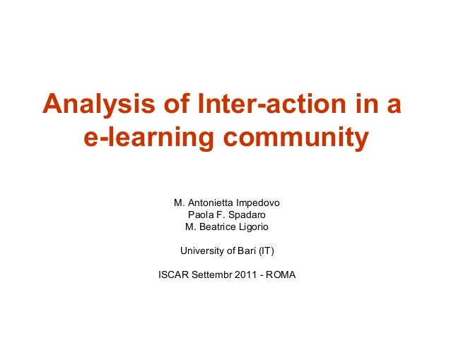 Analysis of Inter-action in a e-learning community M. Antonietta Impedovo Paola F. Spadaro M. Beatrice Ligorio University ...