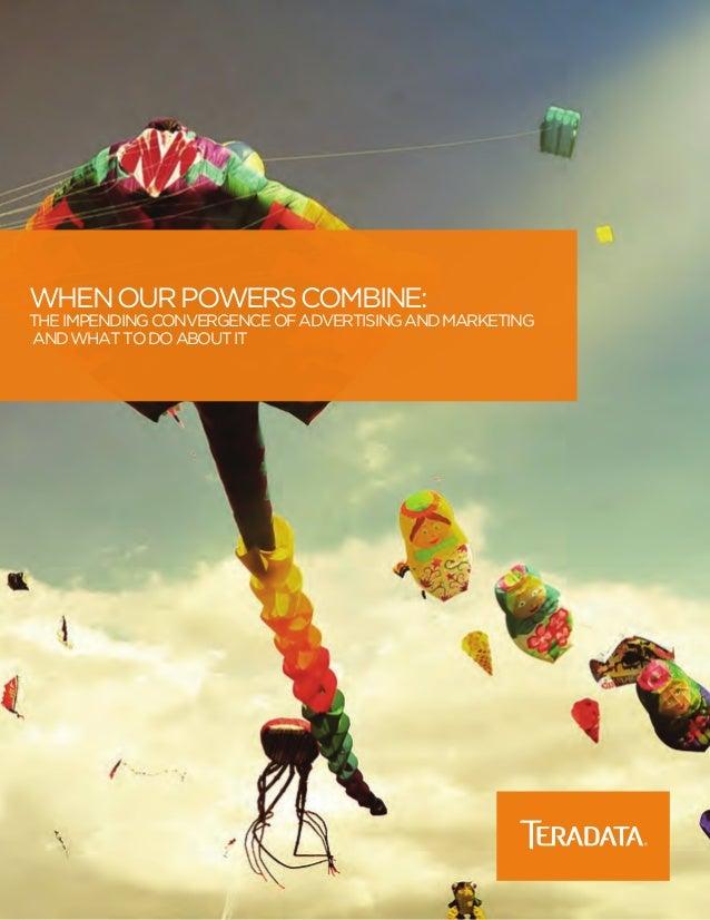 WhenOurPowersCombine: TheImpendingConvergenceofAdvertisingandMarketing andWhattoDoaboutIt