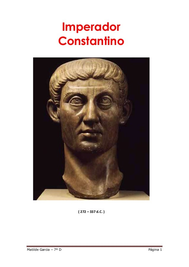Imperador                  Constantino                        ( 272 – 337 d.C. )Matilde Garcia – 7º D                     ...