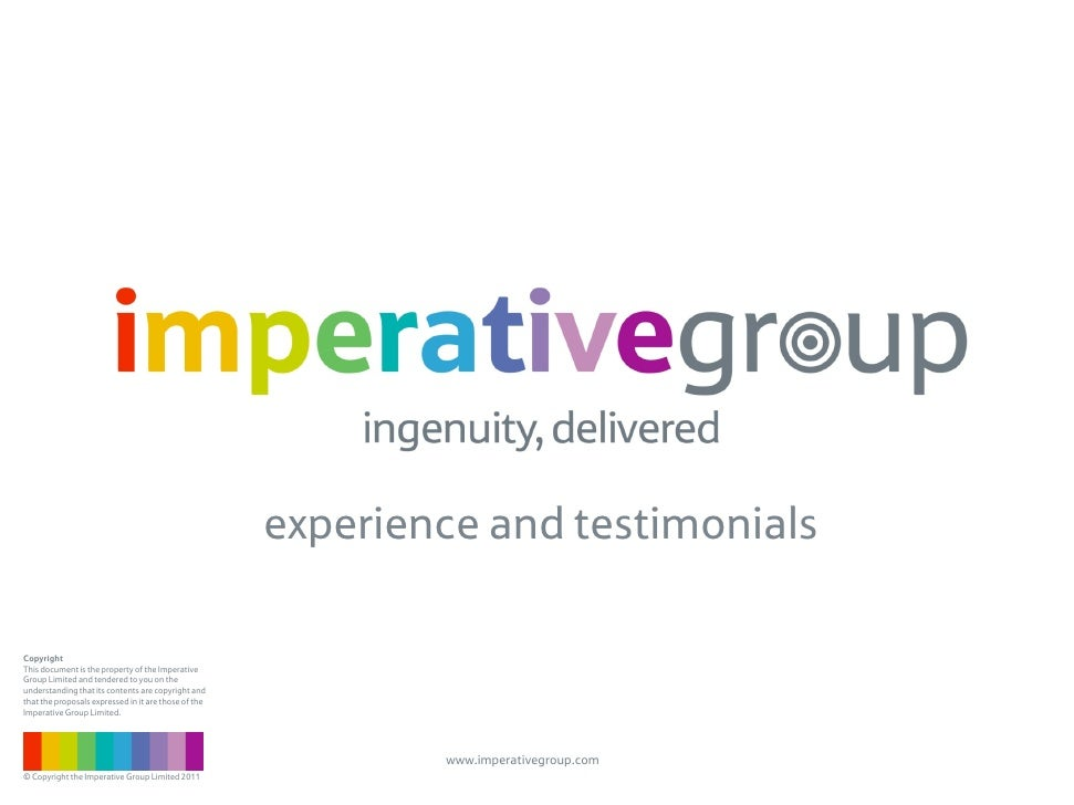 experience and testimonialsCopyrightThis document is the property of the ImperativeGroup Limited and tendered to you on th...