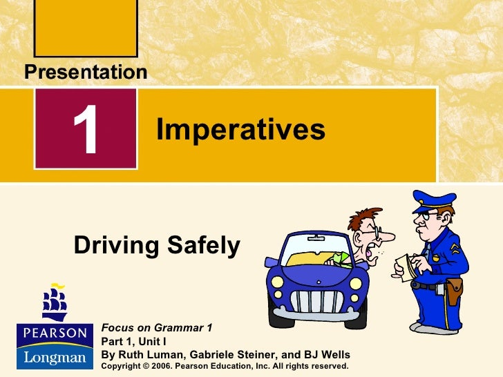 1              ImperativesDriving Safely  Focus on Grammar 1  Part 1, Unit I  By Ruth Luman, Gabriele Steiner, and BJ Well...