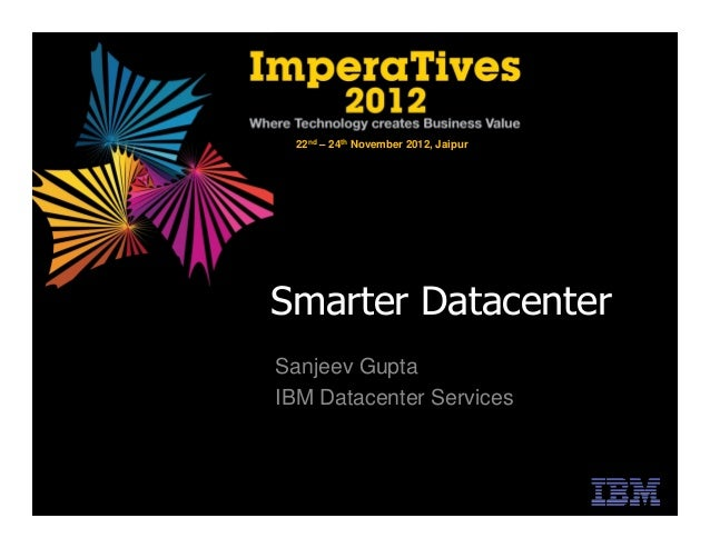 22nd – 24th November 2012, JaipurSmarter DatacenterSanjeev GuptaIBM Datacenter Services