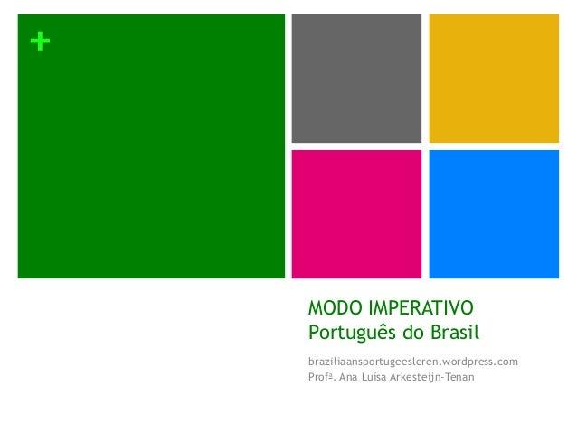 +MODO IMPERATIVOPortuguês do Brasilbraziliaansportugeesleren.wordpress.comProfa. Ana Luísa Arkesteijn-Tenan