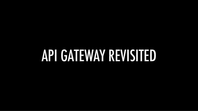 API GATEWAY REVISITED