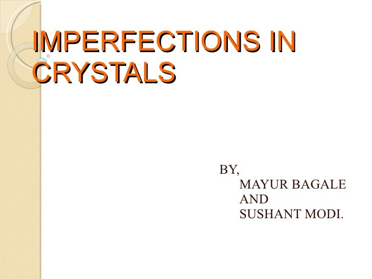 IMPERFECTIONS IN CRYSTALS BY, MAYUR BAGALE AND SUSHANT MODI.