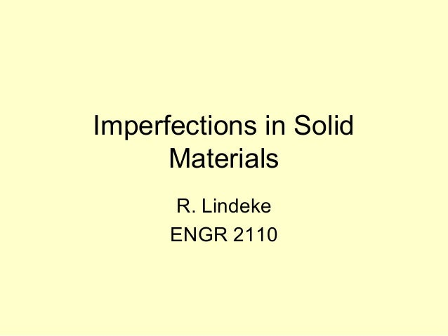 Imperfections in Solid Materials R. Lindeke ENGR 2110