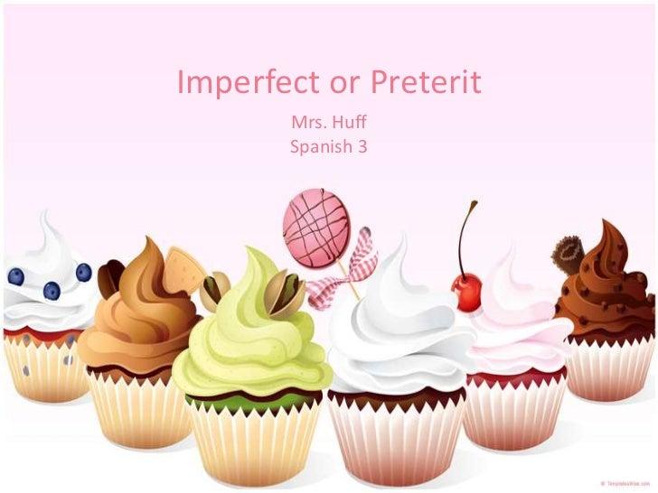 Imperfect or Preterit       Mrs. Huff       Spanish 3