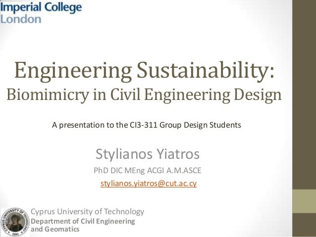 Engineering Sustainability:Biomimicry in Civil Engineering DesignStylianos YiatrosPhD DIC MEng ACGI A.M.ASCEstylianos.yiat...