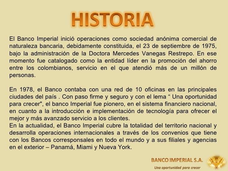 El Banco Imperial inició operaciones como sociedad anónima comercial de naturaleza bancaria, debidamente constituida, el 2...