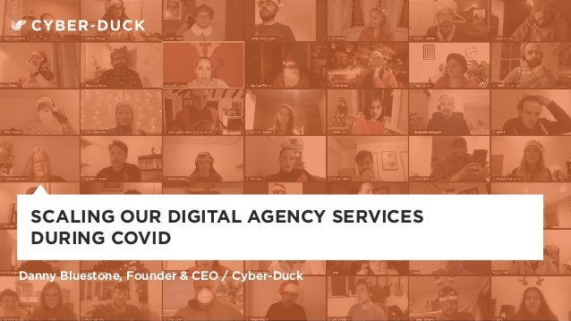 Danny Bluestone, Founder & CEO / Cyber-Duck SCALING OUR DIGITAL AGENCY SERVICES DURING COVID