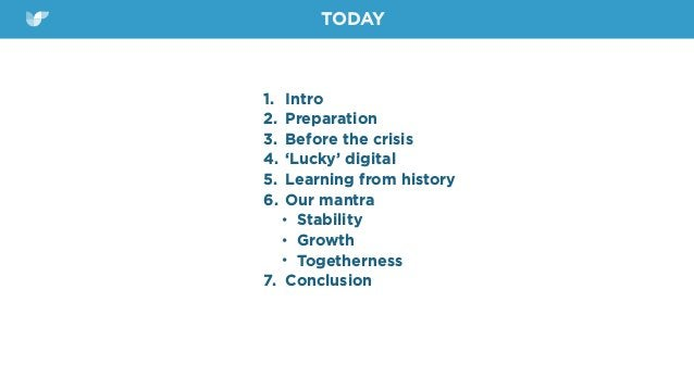 1. Intro   2. Preparation   3. Before the crisis   4. 'Lucky' digital   5. Learning from history   6. Our mantra   • Stabi...