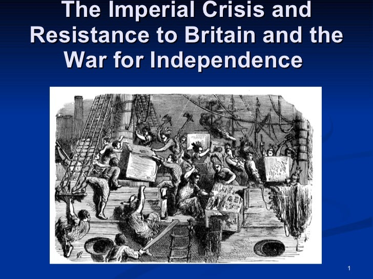 The Imperial Crisis and Resistance to Britain and the War for Independence