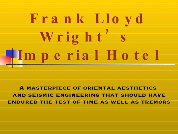 Frank Lloyd Wright's  Imperial Hotel A masterpiece of oriental aesthetics  and seismic engineering that should have endure...