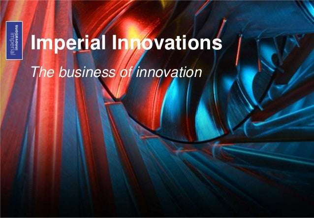 Imperial Innovations The business of innovation