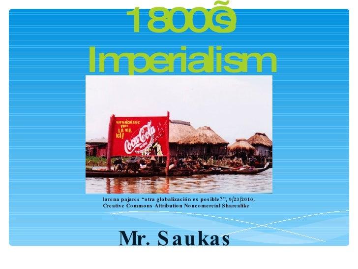"""1800's Imperialism Mr. Saukas lorena pajares """"otra globalización es posible?"""", 9/23/2010, Creative Commons Attribution Non..."""