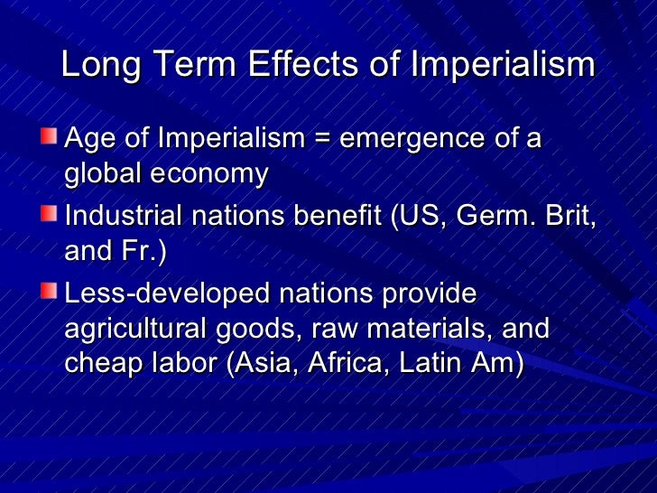 the consequences of western imperialism Foreign imperialism in china dates back to the 16th century - however the  the  encroachment of western powers into asia had a profound impact on china.