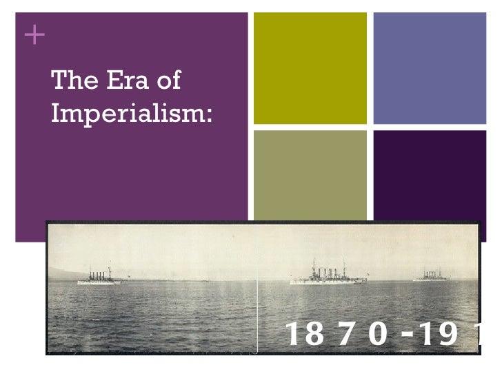 +    The Era of    Imperialism:                   18 7 0 - 19 14