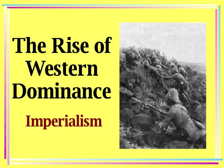 The Rise of Western Dominance Imperialism