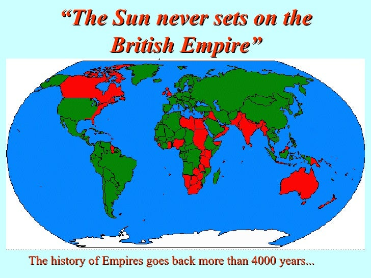 """"""" The Sun never sets on the British Empire"""" The history of Empires goes back more than 4000 years..."""