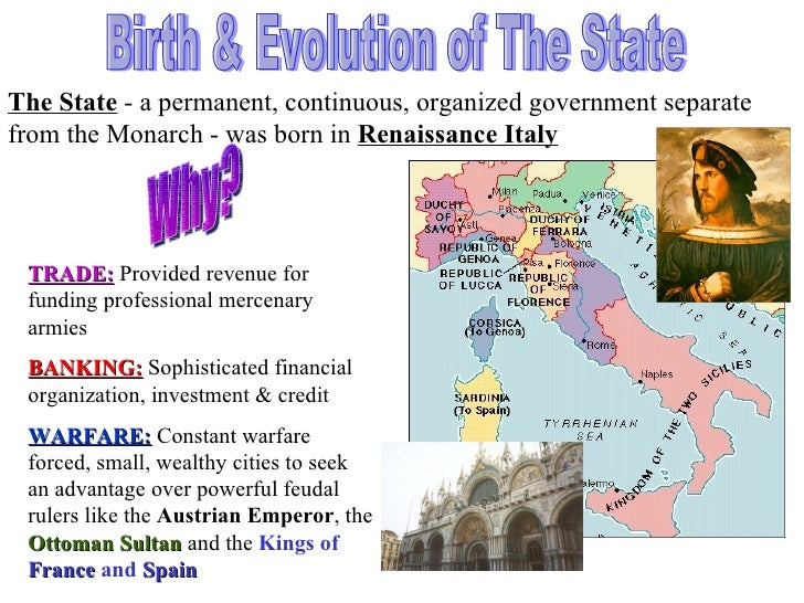 Birth & Evolution of The State The State  - a permanent, continuous, organized government separate from the Monarch - was ...